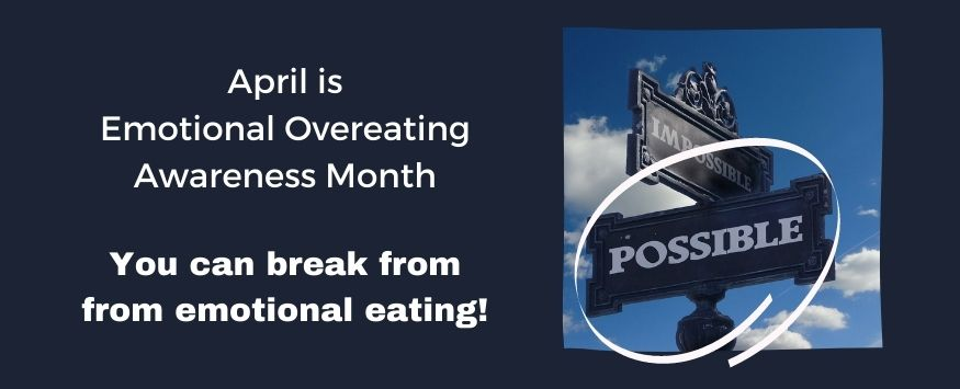April is Emotional Overeating Awareness Month. You an break free from emotional eating.